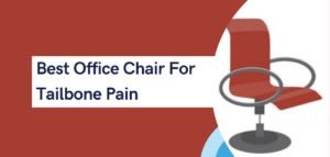 best office chair for tailbone pain
